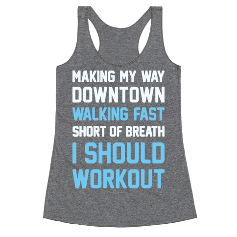 Making My Way Downtown I Should Workout Racerback Tank Top