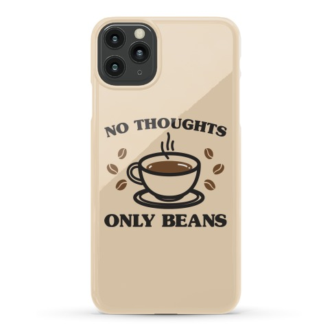 No Thoughts Only Beans Phone Case