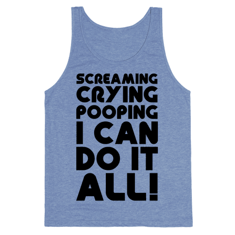 Screaming Crying Pooping I Can Do It All Tank Top