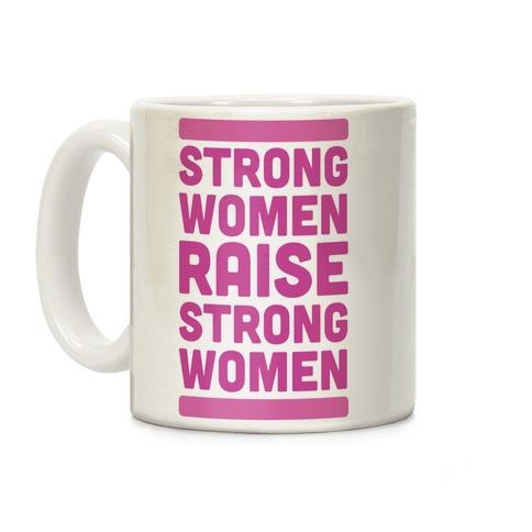 Strong Women Raise Strong Women Coffee Mug