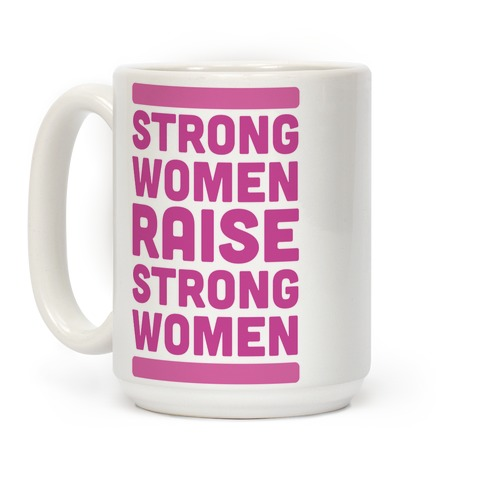 Strong Women Raise Strong Women Coffee Mug
