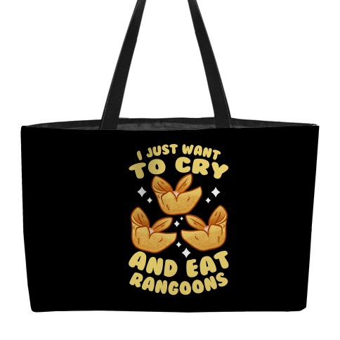 I Just Want To Cry And Eat Rangoons Weekender Tote