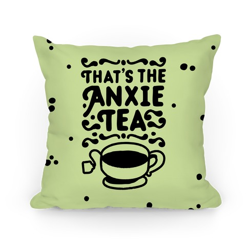 That's The AnxieTEA Pillow