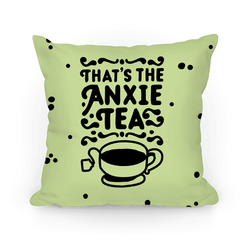 That's The AnxieTEA Pillow
