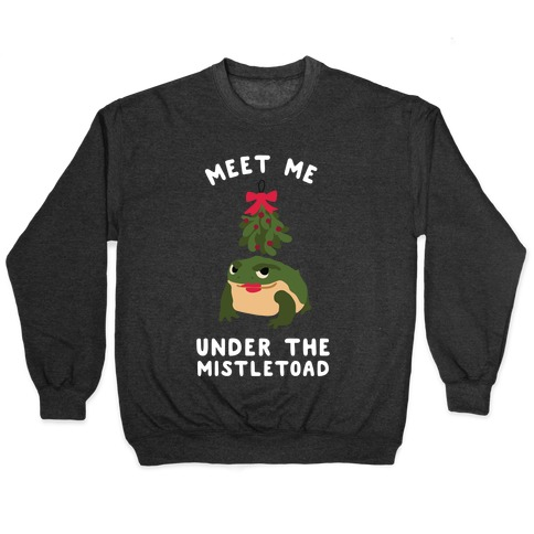 Meet Me Under the MistleToad Pullover
