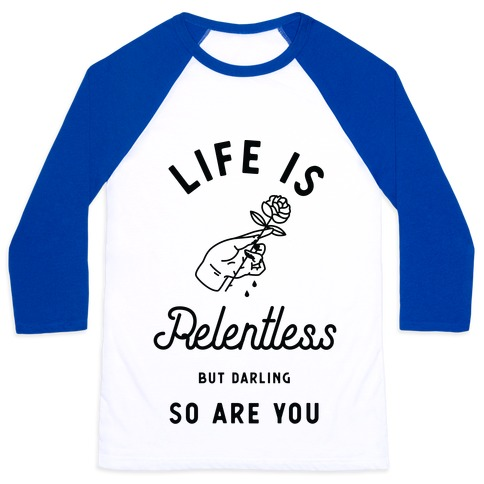 Life is Relentless But Darling So Are You Baseball Tee