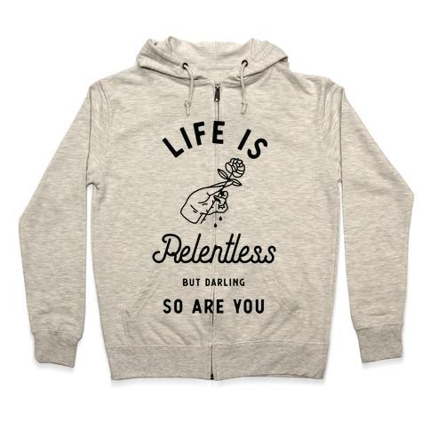 Life is Relentless But Darling So Are You Zip Hoodie