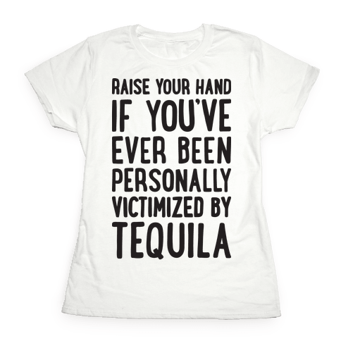 Personally Victimized By Tequila Womens T-Shirt