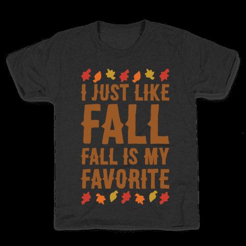 I Just Like Fall Fall Is My Favorite Parody White Print Kids T-Shirt