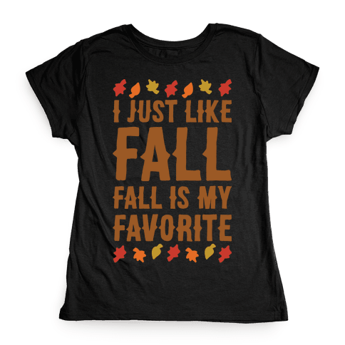 I Just Like Fall Fall Is My Favorite Parody White Print Womens T-Shirt