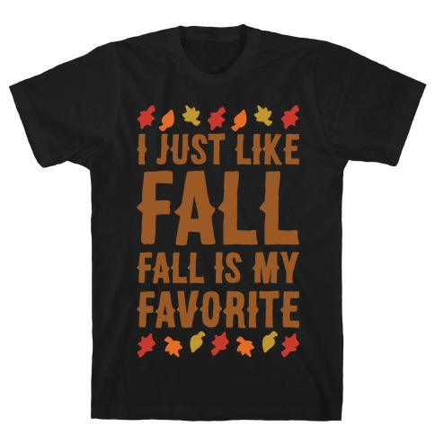 I Just Like Fall Fall Is My Favorite Parody White Print Mens T-Shirt