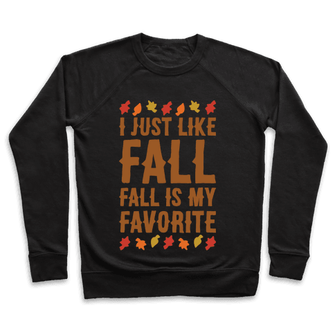 I Just Like Fall Fall Is My Favorite Parody White Print Pullover