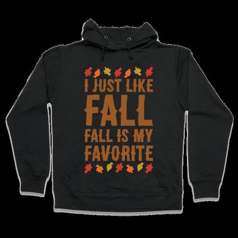 I Just Like Fall Fall Is My Favorite Parody White Print Hooded Sweatshirt