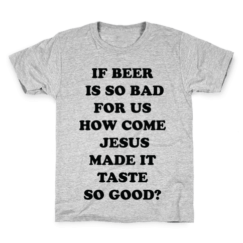 If Beer Is So Bad For Us Kids T-Shirt