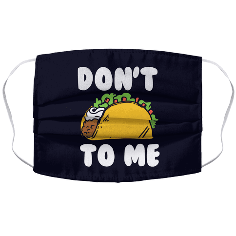 Don't Taco To Me Accordion Face Mask