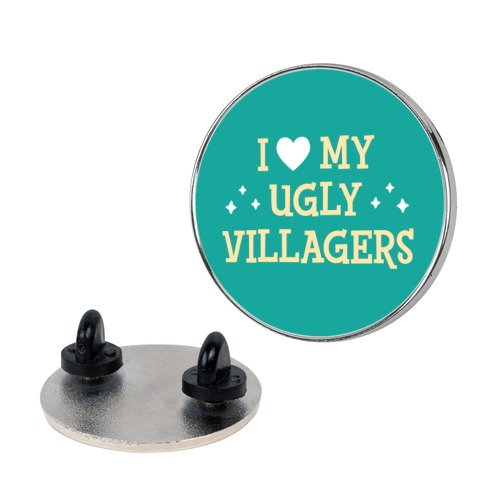 I Love My Ugly Villagers Pin
