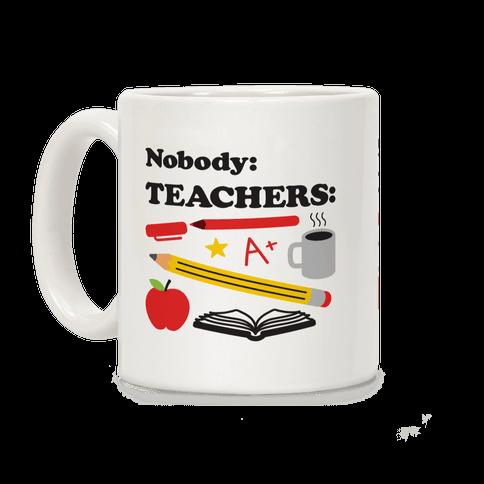 Nobody: Teachers: School Supplies Coffee Mug