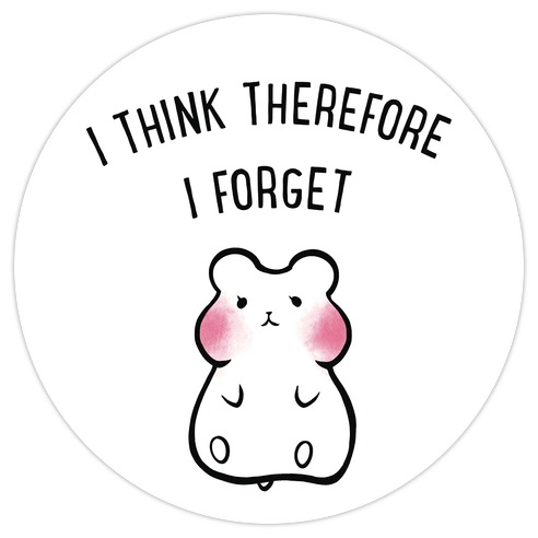 I Think Therefore I Forget Die Cut Sticker
