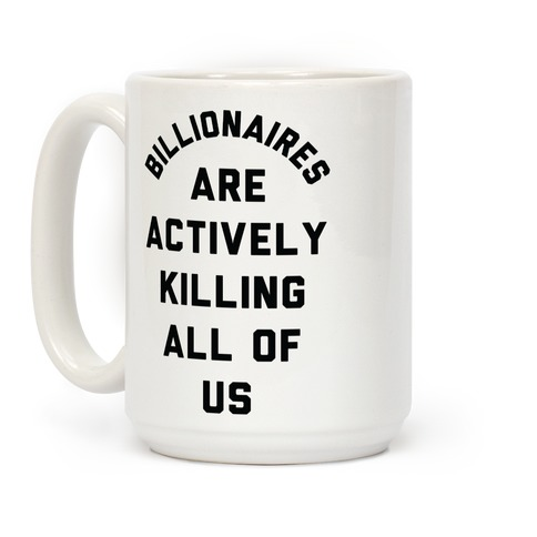 Billionaires are Actively Killing All of Us Coffee Mug