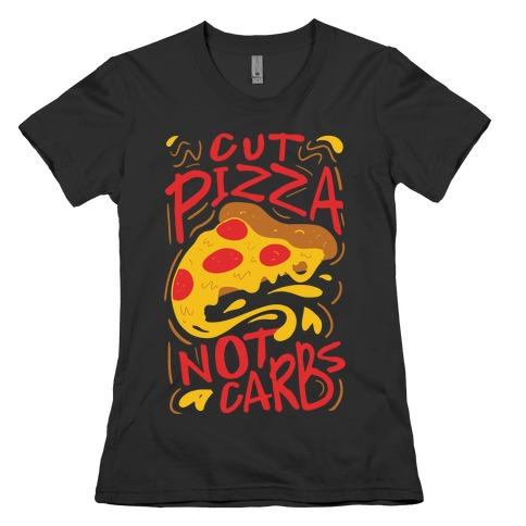 Cut Pizza, Not Carbs Womens T-Shirt