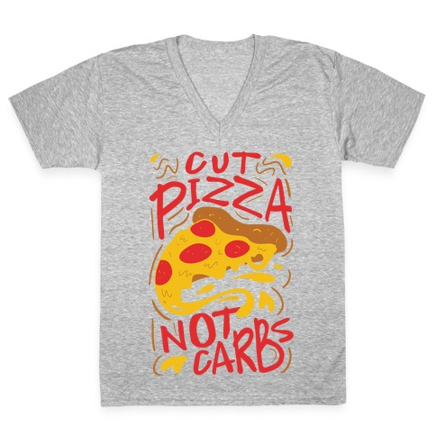 Cut Pizza, Not Carbs V-Neck Tee Shirt