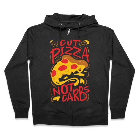 Cut Pizza, Not Carbs Zip Hoodie
