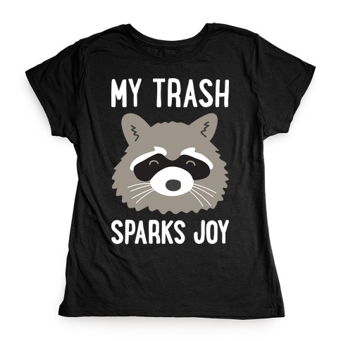 My Trash Sparks Joy Raccoon Womens T-Shirt
