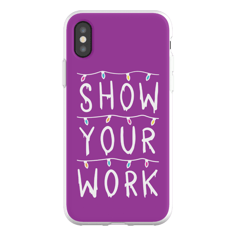 Show Your Work Parody Phone Flexi-Case