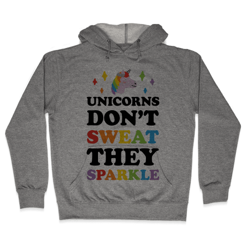 Unicorns Don't Sweat They Sparkle Hooded Sweatshirt
