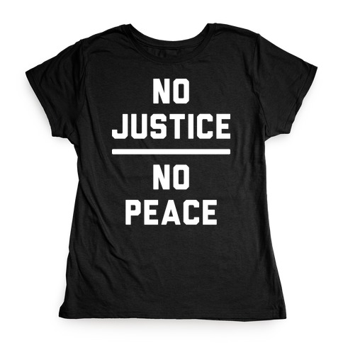 No Justice No Peace Womens T-Shirt