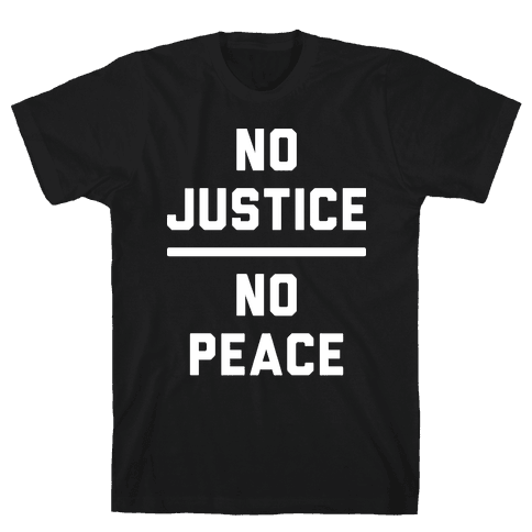 No Justice No Peace Mens/Unisex T-Shirt