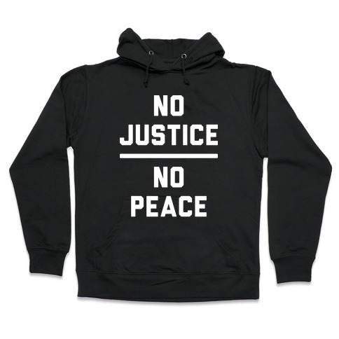 No Justice No Peace Hooded Sweatshirt