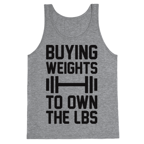 Buying Weights To Own The lbs Tank Top