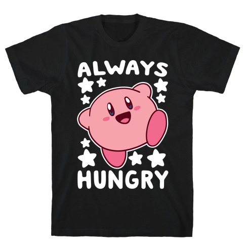 Always Hungry - Kirby T-Shirt