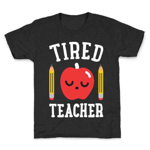 Tired Teacher Kids T-Shirt