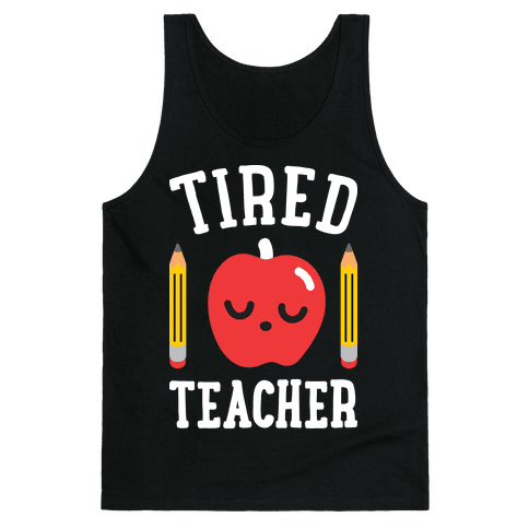 Tired Teacher Tank Top