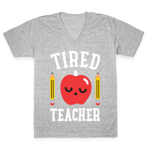 Tired Teacher V-Neck Tee Shirt