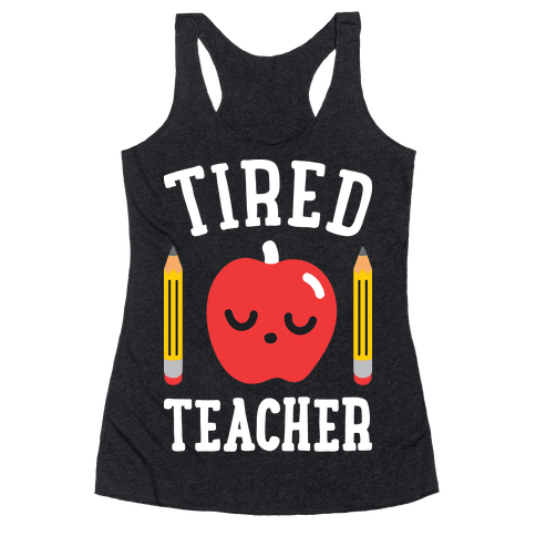 Tired Teacher Racerback Tank Top
