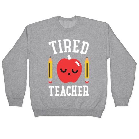 Tired Teacher Pullover
