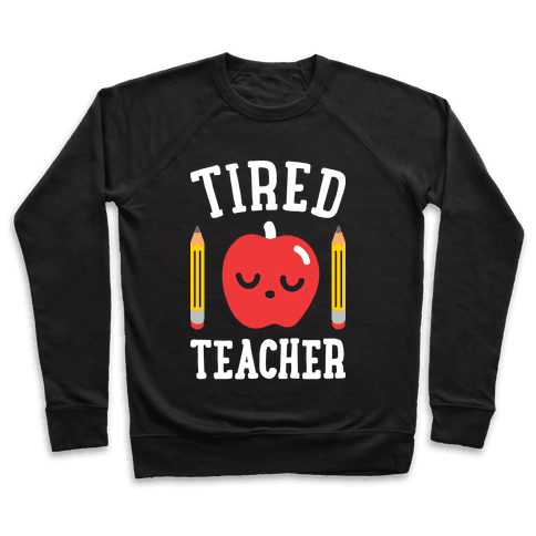 Tired Teacher Pullover