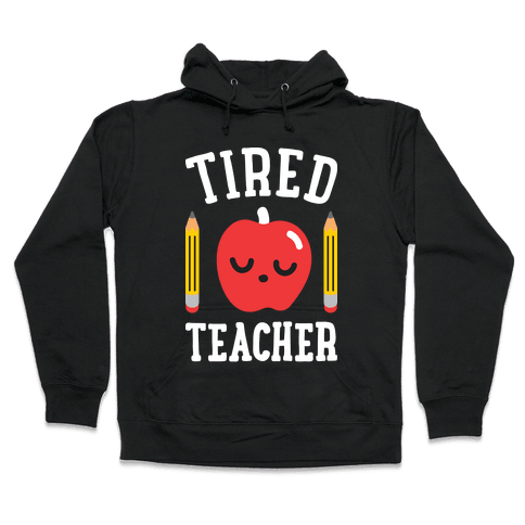 Tired Teacher Hooded Sweatshirt
