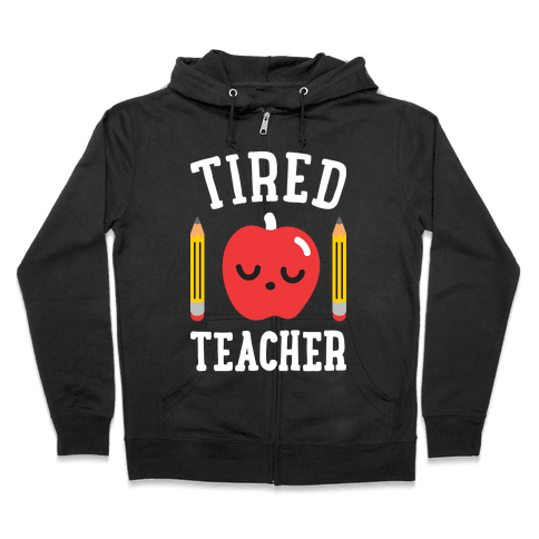 Tired Teacher Zip Hoodie