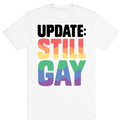Update: Still Gay T-Shirt
