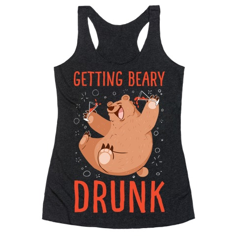 Getting Beary Drunk Racerback Tank Top
