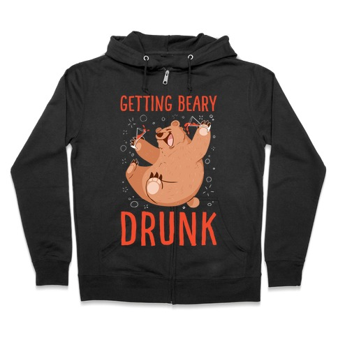 Getting Beary Drunk Zip Hoodie