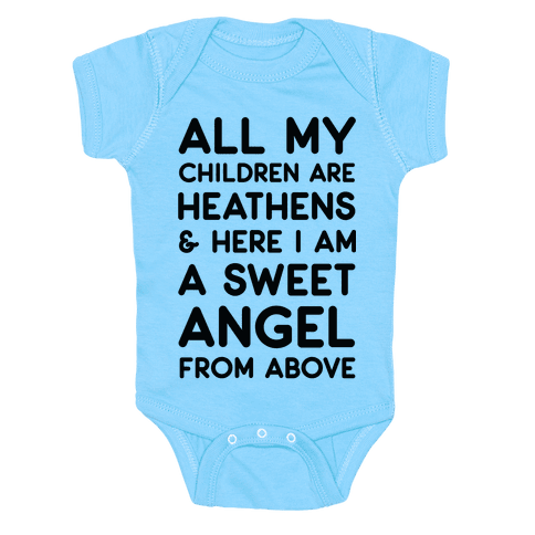 All My Children are Heathens and Here I Am a Sweet Angel From Above Baby Onesy