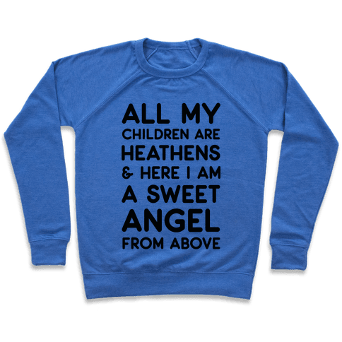 All My Children are Heathens and Here I Am a Sweet Angel From Above Pullover