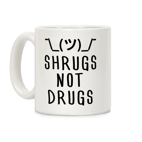 Shrugs Not Drugs Coffee Mug