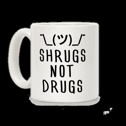 Shrugs Not Drugs
