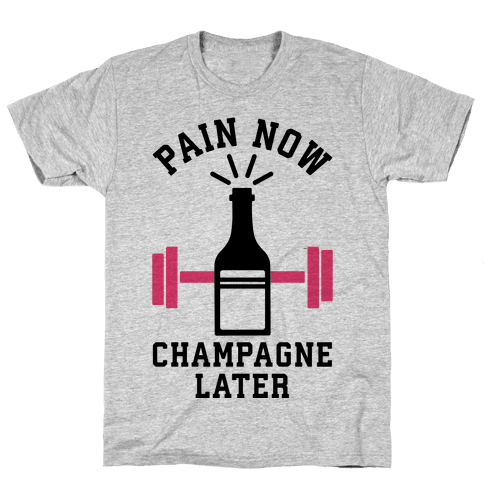 Pain Now Champagne Later Mens T-Shirt